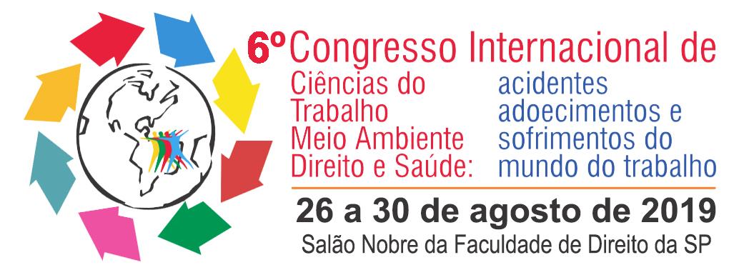 6º Congresso Internacional de Ciências do Trabalho, Meio Ambiente, Direito e Saúde: acidentes, doenças e sofrimentos do trabalho