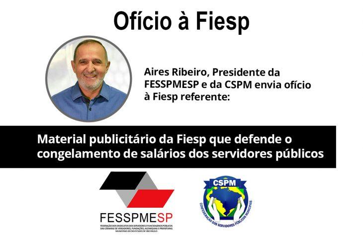 Presidente da CSPM e FESSPMESP, Aires Ribeiro, envia ofício à Fiesp referente material publicitário que defende o congelamento de salários dos servidores públicos
