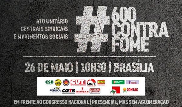 #600ContraFome: Centrais sindicais fazem ato nesta quarta, às 10 horas
